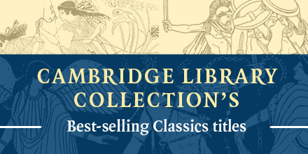 Best-selling Classics titles from Cambridge Library Collection