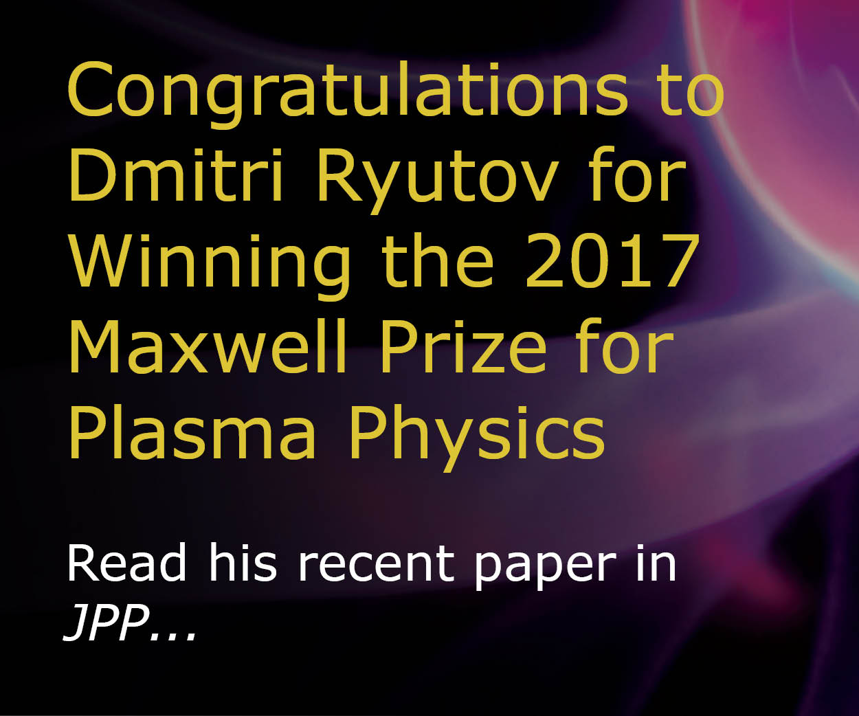 Congratulations to Dmitri Ryutov for Winning the 2017 Maxwell Prize for Plasma Physics