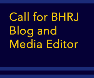 Call for BHRJ blog and media editor