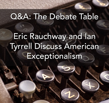 Eric Rauchway and Ian Tyrrell Discuss American Exceptionalism