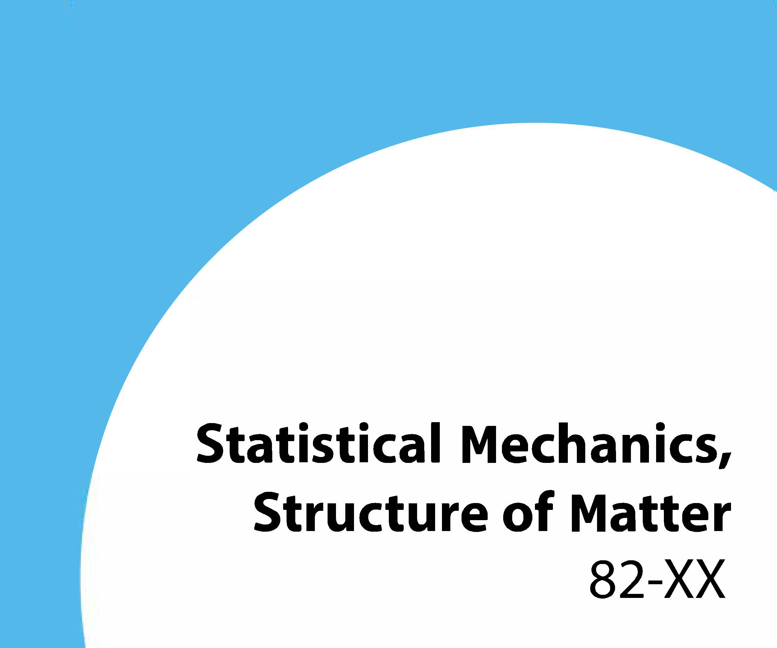82-xx Statistical mechanics, structure of matter