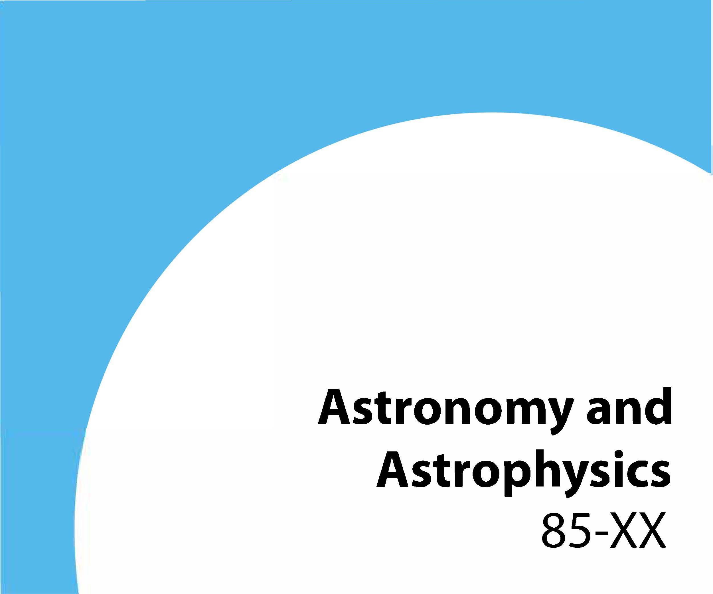 85-xx Astronomy and astrophysics