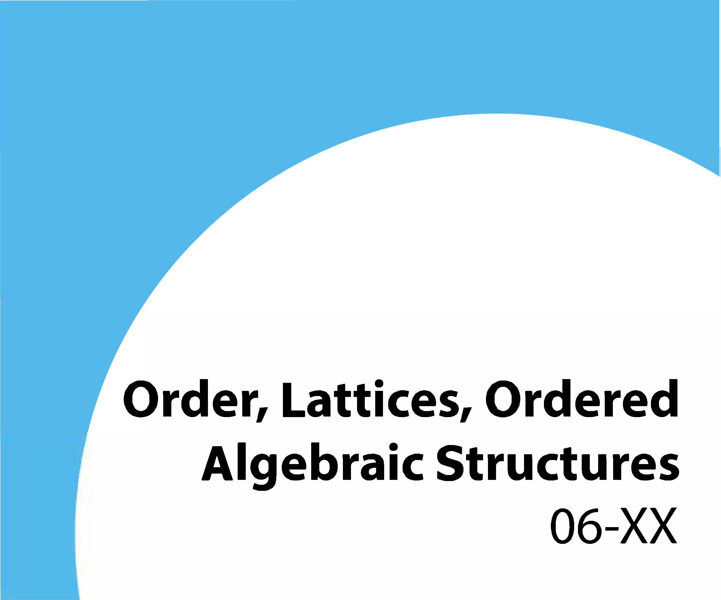 06-xx Order, lattices, ordered algebraic structures
