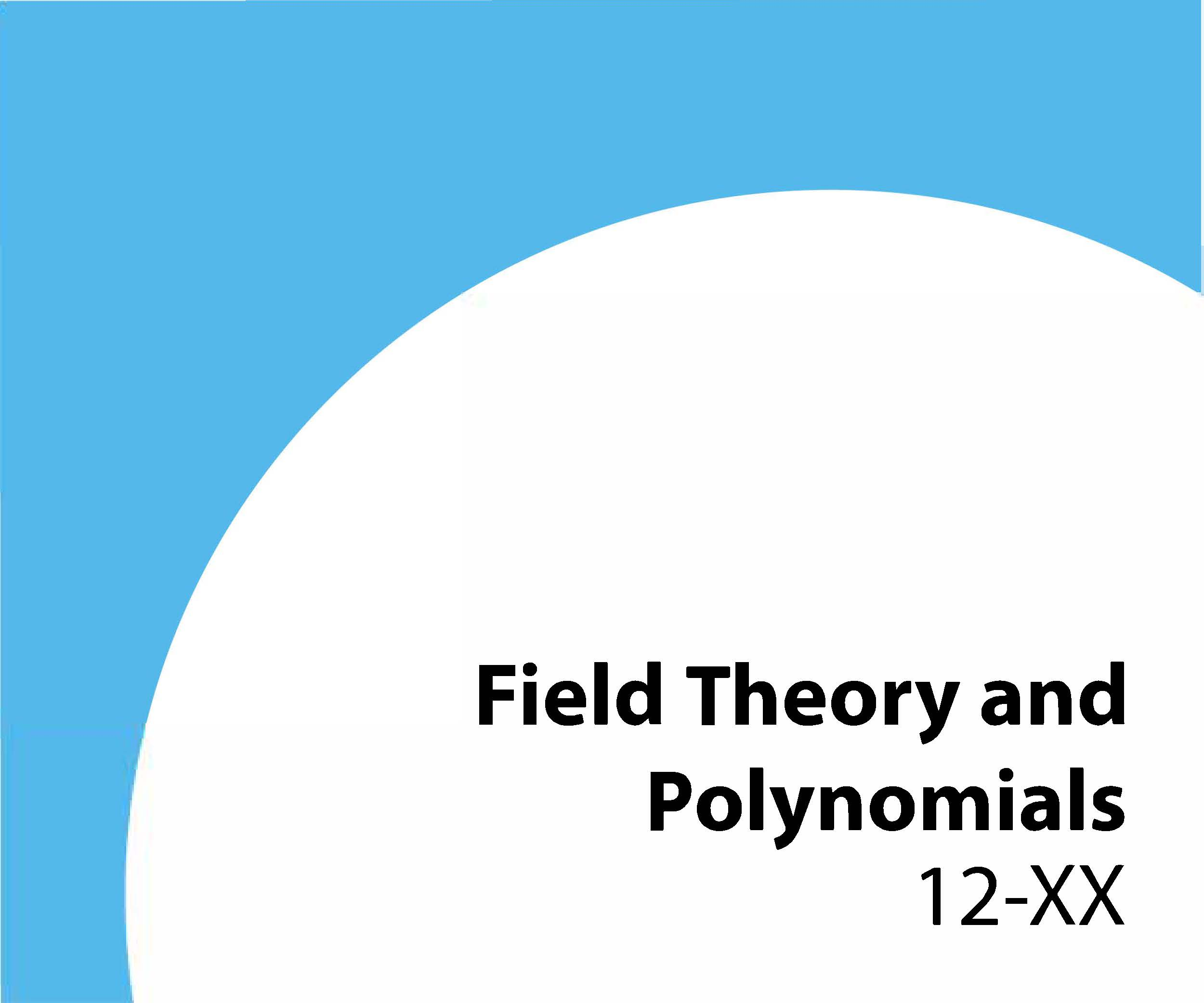 12-xx Field theory and polynomials