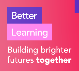 Better Learning, building brighter futures together