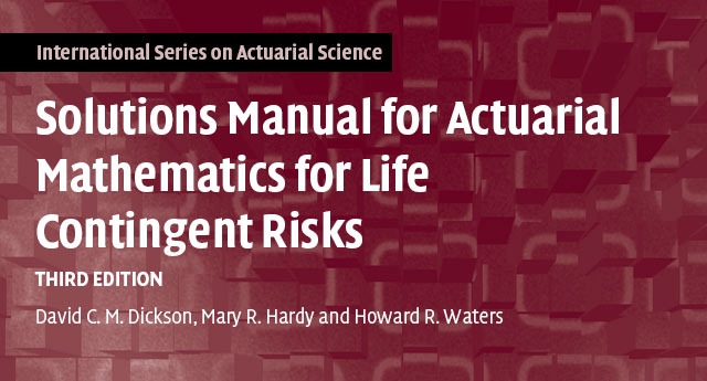 Solutions Manual for Actuarial Mathematics for Life Contingent Risks: 3rd Edition
