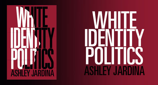 White Identity Politics by Ashley Jardina