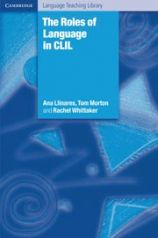 The Roles of Language in CLIL by Ana Llinares, Tom Morton and Rachel Whittaker